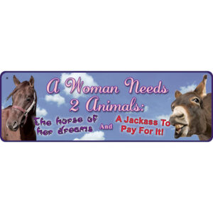 A Woman Needs 2 Animals... Tin Sign-0